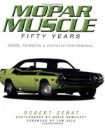 Mopar Muscle: Fifty Years - Robert Genat, David Newhardt, Tom Gale