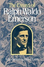 The Essays of Ralph Waldo Emerson (Collected Works of Ralph Waldo Emerson) - Ralph Waldo Emerson, Alfred R. Ferguson, Jean Ferguson Carr, Alfred Kazin