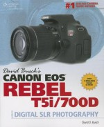 David Busch's Canon EOS Rebel T5i/700D Guide to Digital SLR Photography (David Busch's Digital Photography Guides) - David D. Busch