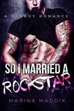 So I Married a Rockstar: A Bad Boy Romance - Marina Maddix