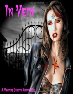 In Vein: A Vampire Charity Anthology - Jodie Pierce, Lourna Dounaeva, Errick Nunnally, Frank Franklin, TP Keating, Zoey Sweete, Samuel Southwell, Laurie Treacy, Charie D. La Marr, Autumn Starr, Mark Knight, Tara Fox Hall, Ann Snizek, T.G. Reaper, Mathias Jannson, Mark Mackey, Geoffry Porter, Jay Wilburn