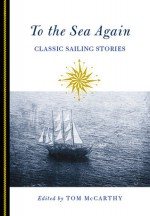 To the Sea Again: Classic Sailing Stories - Tom McCarthy