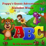 Puppy's Quest: A Fun, Rhyming ABC Adventure - Lily Lexington