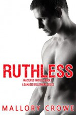 Ruthless (Fractured Farrells: A Damaged Billionaire Series Book 1) - Mallory Crowe