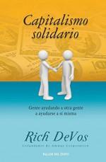 Capitalismo Solidario: Gente ayudando a otra gente a ayudarse a si misma - Rich DeVos