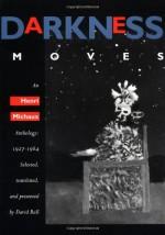 Darkness Moves: An Henri Michaux Anthology, 1927-1984 - Henri Michaux, David Ball