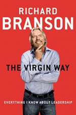 The Virgin Way: Everything I Know About Leadership by Richard Branson (2014-09-09) - Richard Branson