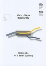 World of Work Report: Better Jobs for a Better Economy - International Labor Office