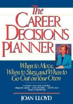 The Career Decisions Planner: When to Move, When to Stay, and When to Go Out on Your Own - Joan Lloyd, Thomas Da Lloyd