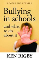 Bullying in Schools: And What to Do about It: Revised and Updated - Ken Rigby