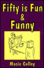 Fifty Is Fun and Funny - Macey Colley