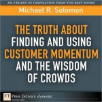 The Truth about Finding and Using Customer Momentum and the Wisdom of Crowds - Michael R. Solomon