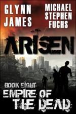 Arisen, Book Eight - Empire of the Dead - Michael Stephen Fuchs, Glynn James