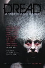 Dread: A Head Full of Bad Dreams (The Best Horror of Grey Matter Press) (Volume 1) - Jonathan Maberry, Michael Laimo, Martin Rose, John C. Foster, Chad McKee, Bracken MacLeod, Jane Brooks, T Fox Dunham, Jonathan Balog, Rose Blackthorn, Ray Garton, John Everson, JG Faherty, John F.D. Taff, Wiliam Meikle, Tim Waggoner, Trent Zelazny, Edward Morris, Anthony R