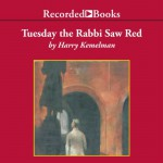Tuesday the Rabbi Saw Red: A Rabbi Small Mystery, Book 5 - Harry Kemelman, George Guidall