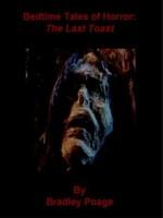 Bedtime Tales of Horror: The Last Toast - Bradley Poage
