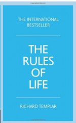 The Rules of Life: A personal code for living a better, happier, more successful kind of life (4th Edition) - Richard Templar