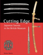 Cutting Edge: Japanese Swords in the British Museum - Victor Harris