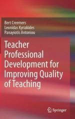 Teacher Professional Development for Improving Quality of Teaching - Bert Creemers, Leonidas Kyriakides, Panayiotis Antoniou