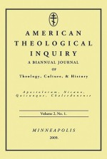 American Theological Inquiry, Volume 2, Number 1: Biannual Journal of Theology, Culture & History - Gannon Murphy, Stephen Patrick, Ken Deusterman