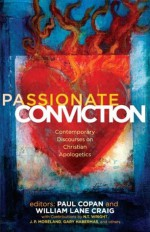 Passionate Conviction: Modern Discourses on Christian Apologetics - William Lane Craig, Paul Copan, N.T. Wright, Norman L. Geisler, Lee Strobel, Gary Habermas, Charles Quarles, L. Russ Bush, Francis J. Beckwith