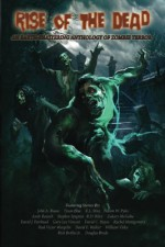Rise of the Dead: An Earth-Shattering Anthology of Zombie Terror - John Russo, Tyson Blue, E. L. Stice, Nelson W. Pyles, Andy Rausch, Stephen Spignesi, R. D. Riley, Zakary McGaha, David J. Fairhead, Gary Lee Vincent, David C. Hayes, Rachel J. Montgomery, Paul Victor Wargelin, David F. Walker, William Vitka, Rich Bottles Jr., Douglas Bro