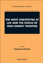 The Most Unexpected at LHC and the Status of High Energy Frontier: Proceedings of the International School of Subnuclear Physics - Antonino Zichichi