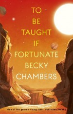 To Be Taught If Fortunate - Becky Chambers