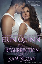 The Resurrection of Sam Sloan: A Novella of the Beyond - Erin Quinn
