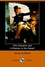 The Chouans, and a Passion in the Desert - Honoré de Balzac, Katharine Prescott Wormeley, Ernest Dowson