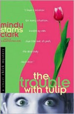 The Trouble with Tulip - Mindy Starns Clark