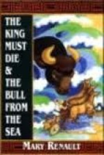 The King Must Die/The Bull from the Sea - Mary Renault