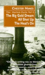 The Harlem Cycle Vol. 2: The Big Gold Dream; All Shot Up; The Heat's On (Harlem Cycle, #4-6) - Chester Himes