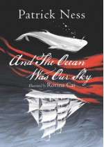 And The Ocean Was Our Sky - Patrick Ness, Rovina Cai