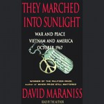 They Marched Into Sunlight: War and Peace, Vietnam and America, October 1967 - David Maraniss, David Maraniss, Simon & Schuster Audio