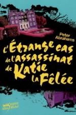 L'Etrange Cas de L'Assassinat de Katie La Felee - Peter Abrahams, Mona de Pracontal