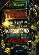 Teslas unvorstellbar geniales und verblüffend katastrophales Vermächtnis (German Edition) - Neal Shusterman, Eric Elfman, Ulrich Thiele