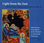 Light from the East: Carols from Central and Eastern Europe II - Schola Cantorum of St Peters in the Loop, J. Michael Thompson