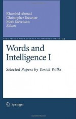 Words and Intelligence I: Selected Papers by Yorick Wilks: v. 1 (Text, Speech and Language Technology) - Khurshid Ahmad, Christopher Brewster, Mark Stevenson