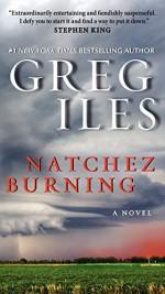 Natchez Burning: A Novel (Penn Cage Novels) - Greg Iles