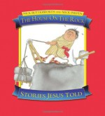 The House on the Rock: Stories Jesus Told - Nick Butterworth, Mick Inkpen