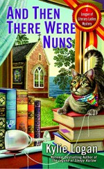 And Then There Were Nuns: League of Literary Ladies - Kylie Logan