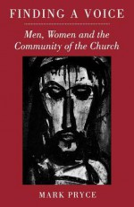 Finding a Voice: Men, Women and the Community of the Church - Mark Pryce