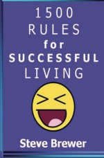 1500 Rules for Successful Living - Steve Brewer