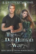 The Day Human Way (The Day Human Trilogy) (Volume 3) - B. Kristin McMichael