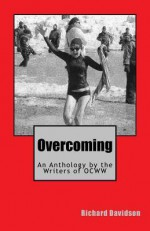 Overcoming: An Anthology by the Writers of Ocww - Richard Davidson