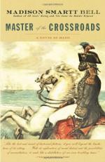 Master of the Crossroads - Madison Smartt Bell