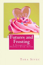 Futures and Frosting - Tara Sivec
