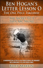 Ben Hogan's Letter Lesson O - The One Piece Handless Takeaway: How To Utilize The Correct Takeaway To Have A Pivot Driven Golf Swing - Hyperlinked DVD ... Movie (Ben Hogan's Letter Lessons Book 2) - Billy Martin