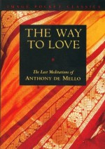 The Way to Love - Anthony de Mello, J. Francis Stroud